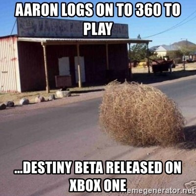 Tumbleweed - Aaron logs on to 360 to play ...Destiny Beta released on Xbox One