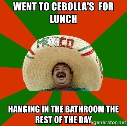 Successful Mexican - Went to Cebolla's  for lunch Hanging in the Bathroom the rest of the day