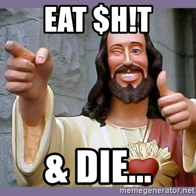 buddy jesus - eat $h!t & Die...
