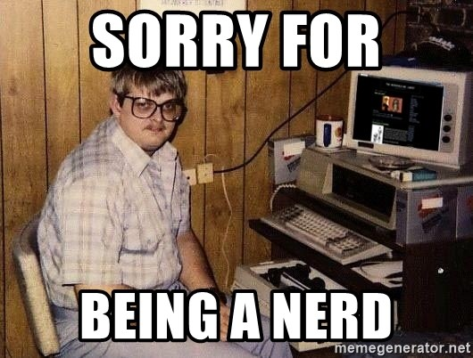 Nerd - Sorry for  being a nerd