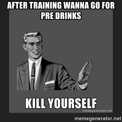 kill yourself guy - After Training Wanna Go for Pre Drinks