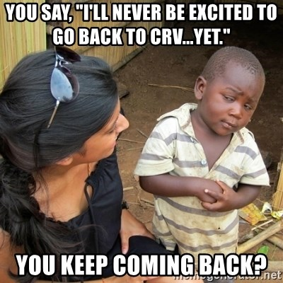 """skeptical black kid - You say, """"I'll never be excited to go back to CRV...yet."""" You keep coming back?"""