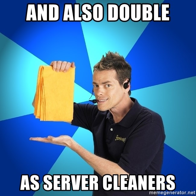 Shamwow Guy - And also double As server cleaners
