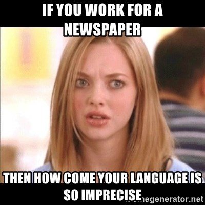 Karen from Mean Girls - If you work for a newspaper then how come your language is so imprecise