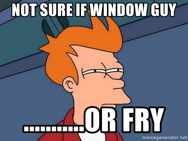 Futurama Fry - Not sure if window guy ...........or Fry