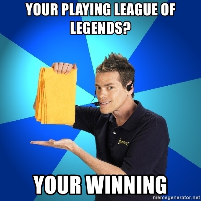 Shamwow Guy - Your playing league of legends? Your winning