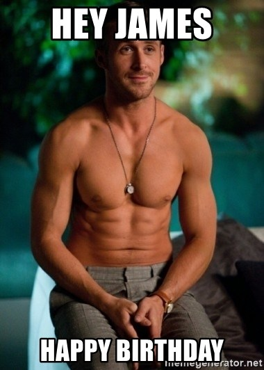 Shirtless Ryan Gosling - Hey James  Happy birthday