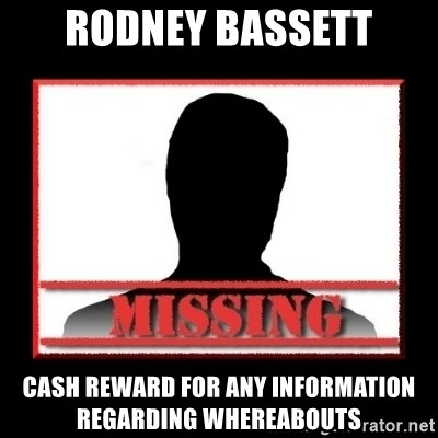 Missing person - Rodney Bassett Cash reward for any information regarding whereabouts