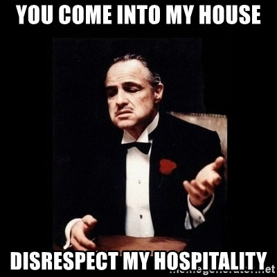 The Godfather - You come into my house disrespect my hospitality