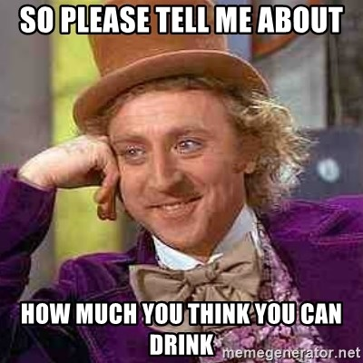 CHARLIE AND THE CHOCOLATE FACTORY - so please tell me about how much you think you can drink