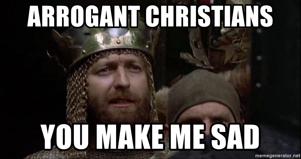 Arrogant Christians You Make Me Sad Monty Python King Meme Generator
