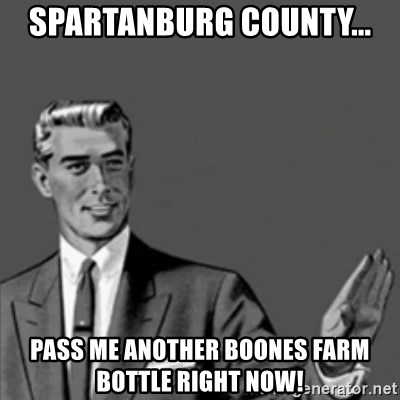 Correction Guy - spartanburg county... pass me another boones farm bottle right now!