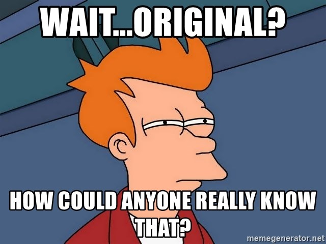 Futurama Fry - wait...original?  how could anyone really know that?