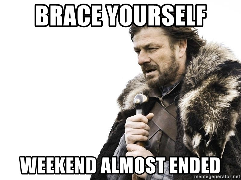 Winter is Coming - Brace yourself Weekend almost ended