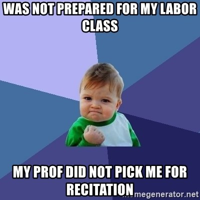 Success Kid - WAS NOT PREPARED FOR MY LABOR CLASS MY PROF DID NOT PICK ME FOR RECITATION