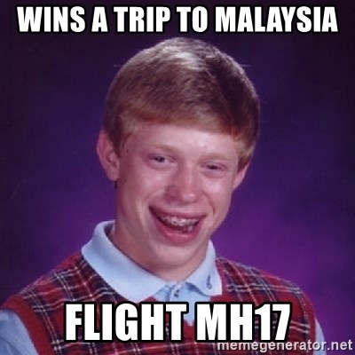 Bad Luck Brian - Wins a trip to Malaysia Flight MH17