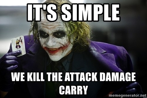 joker - It's simple We kill the attack damage carry