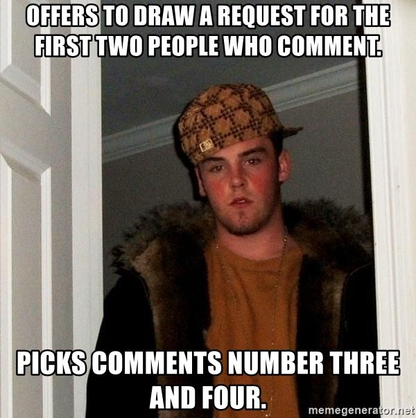 Scumbag Steve - Offers to draw a request for the first two people who comment. Picks comments number three and four.