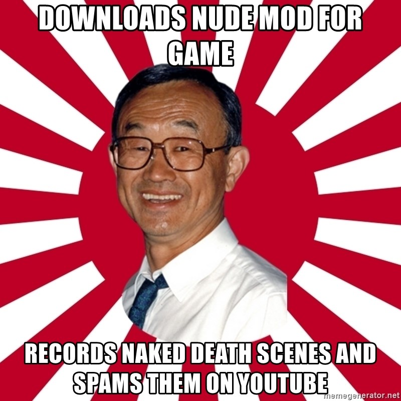 Crazy Perverted Japanese Businessman - downloads nude mod for game records naked death scenes and spams them on youtube