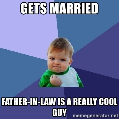 Success Kid - gets married father-in-law is a really cool guy