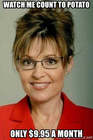 Sarah Palin - watch me count to potato only $9.95 a month