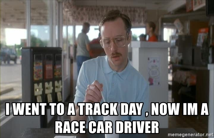 I Went To A Track Day Now Im Race Car Driver Things Are Getting Pretty Serious Napoleon Dynamite Meme Generator