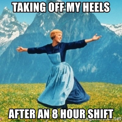 Sound Of Music Lady - Taking off my heels after an 8 hour shift