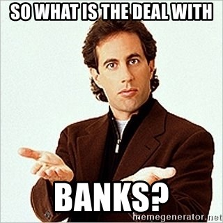 Jerry Seinfeld - So what is the deal with BANKS?