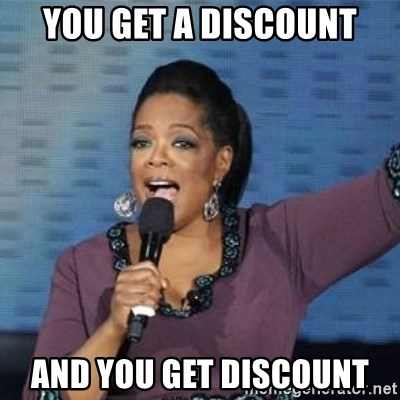 oprah winfrey - you get a discount and you get discount