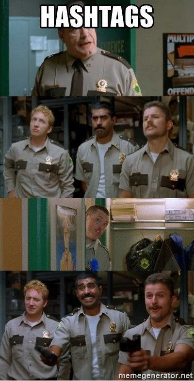 Super Troopers Shenanigans - Hashtags