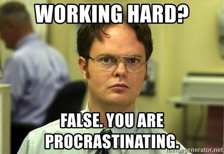 Dwight Schrute - Working hard? False. You are procrastinating.