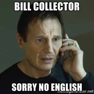 Bill Collector Sorry No English Liam Neeson Taken 2 Meme