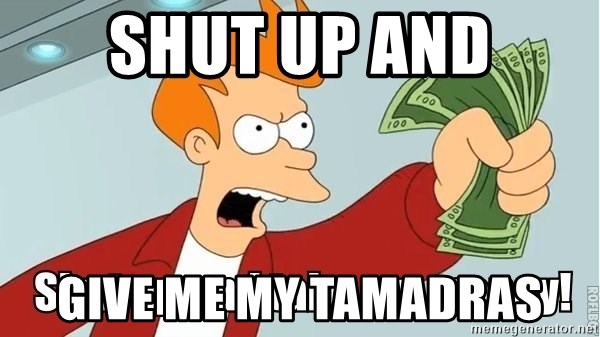 Shut Up And Take My Money - SHUT UP AND GIVE ME MY TAMADRAS