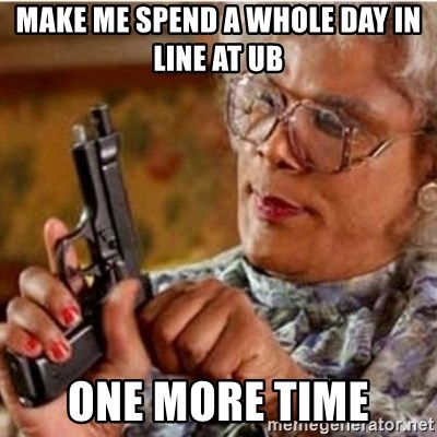 Madea-gun meme - MAKE ME SPEND A WHOLE DAY IN LINE AT UB ONE MORE TIME