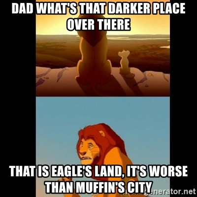 Lion King Shadowy Place - dad what's that darker place over there that is eagle's land, it's worse than muffin's city