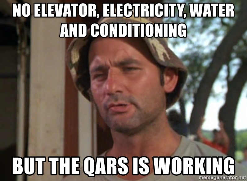So I got that going on for me, which is nice - No elevator, electricity, water and conditioning but the QARS is working