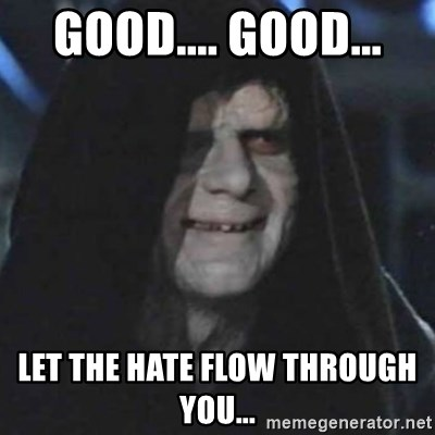 emperor palpatine good good - Good.... Good...  Let the hate flow through you...
