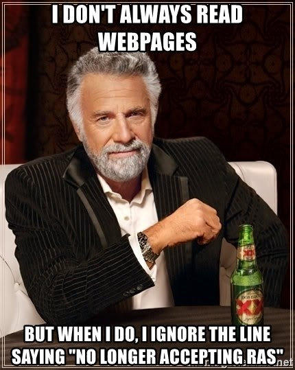 "The Most Interesting Man In The World - I don't always read webpages But when I do, I ignore the line saying ""No longer accepting RAs"""