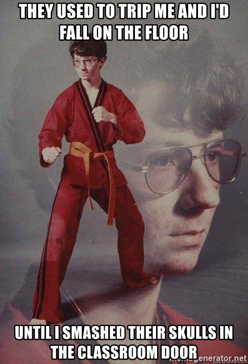 Karate Kyle - They used to trip me and I'd fall on the floor Until I smashed their skulls in the classroom door