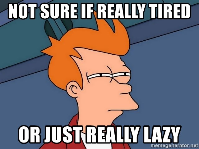 Futurama Fry - Not sure if really tired or just really lazy