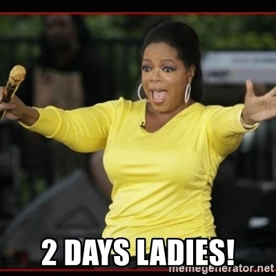Overly-Excited Oprah!!!  -  2 Days Ladies!