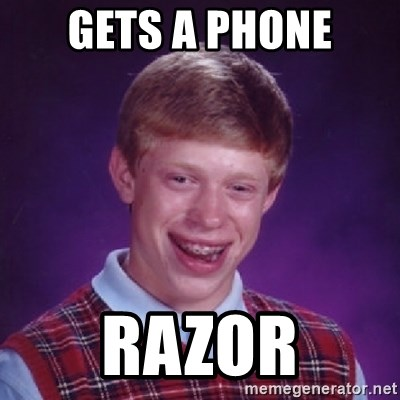 Bad Luck Brian - Gets a phone Razor