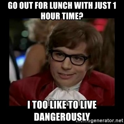 Dangerously Austin Powers - GO OUT FOR LUNCH WITH JUST 1 HOUR TIME? I TOO LIKE TO LIVE DANGEROUSLY