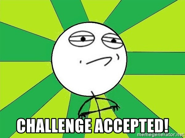 Challenge Accepted 2 -  CHALLENGE ACCEPTED!