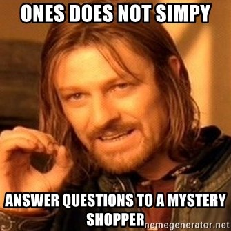 One Does Not Simply - Ones Does not simpy answer questions to a mystery shopper