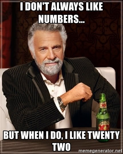 The Most Interesting Man In The World - I don't always like numbers...  But when I do, I like Twenty Two