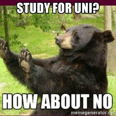 How about no bear - Study for uni?
