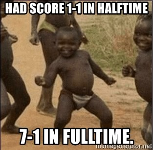 Third World Success - Had score 1-1 in halftime 7-1 in fulltime.