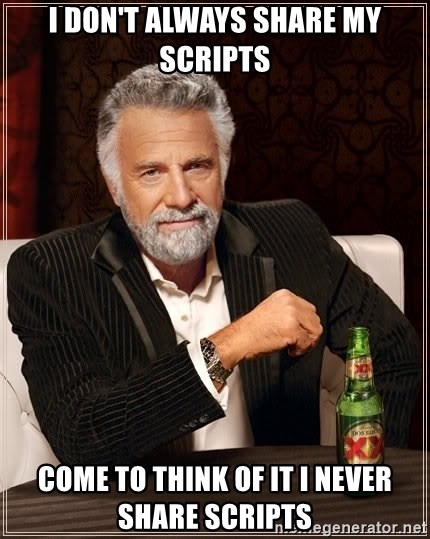The Most Interesting Man In The World - I don't always share my scripts Come to think of it I never share scripts
