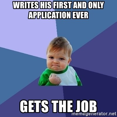 Success Kid - Writes his first and only application ever gets the job